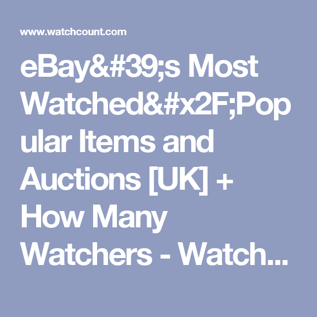 Ebay 39 S Most Watched X2f Popular Items And Auctions Uk How Many Watchers Watchcount Com Cool Watches Selling On Ebay Ebay Usa