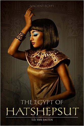 Amazon.com: Ancient Egypt: The Egypt of Hatshepsut (First Female Pharaoh) eBook: T.D. van Basten: Kindle Store