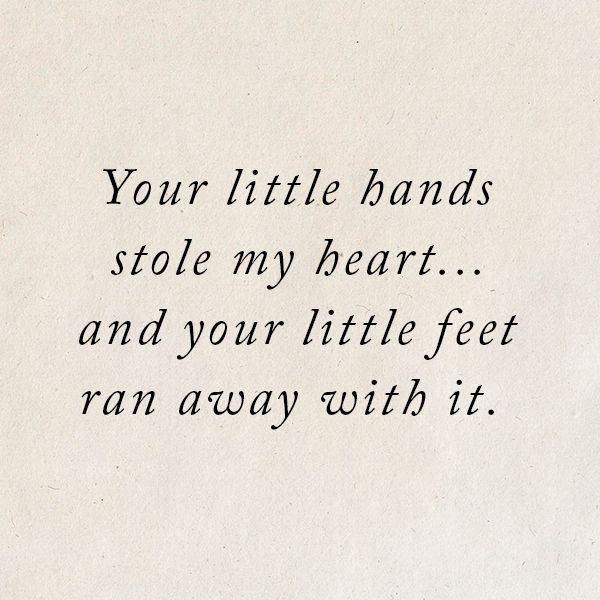 Your Little Hands Stole My Heart And Your Little Feet Ran Away With It Quotes My Heart Quotes Heart Quotes Foot Quotes