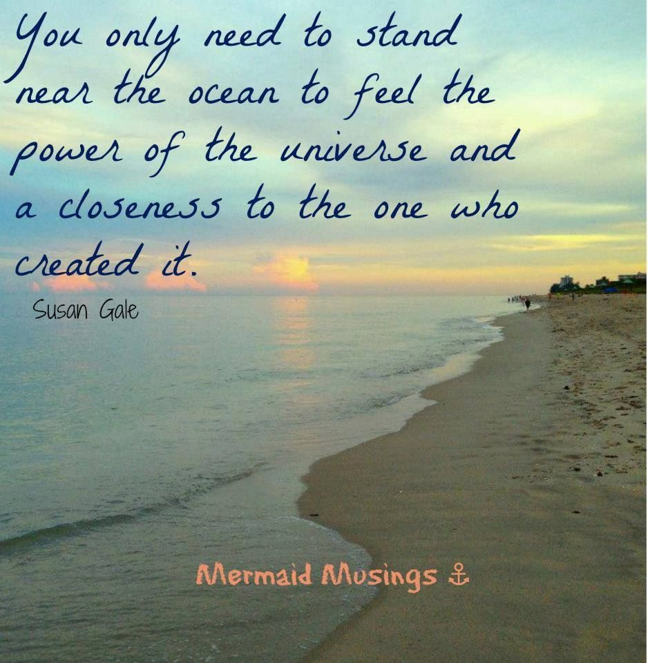 Near the ocean you feel the power of the universe... and