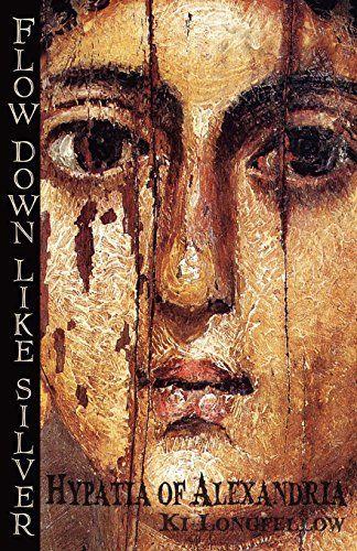 Flow Down Like Silver (Hypatia of Alexandria), http://www.amazon.com/dp/0975925598/ref=cm_sw_r_pi_awdm_uqPwwbVX288K4