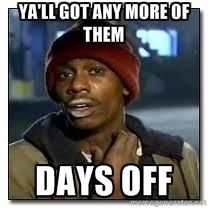 Y All Got Any More Of Them Days Off Would Be Nice Since I Worked On My Day Off Funny Halloween Memes Humor Funny Pictures