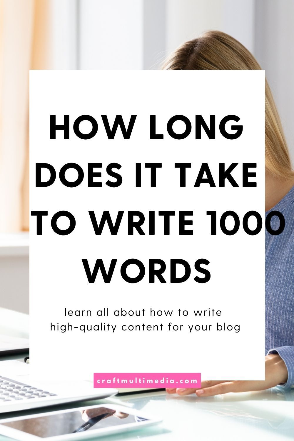 how long does it take to write 1000 words - Craft Multimedia