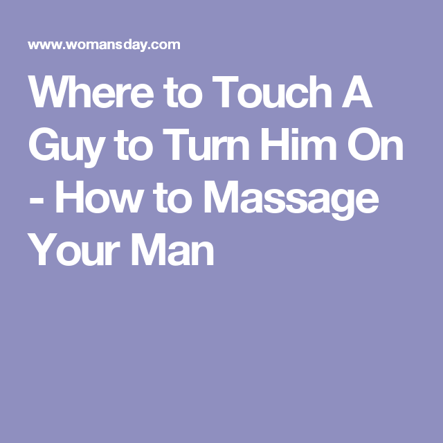 how to turn a guy on by touching
