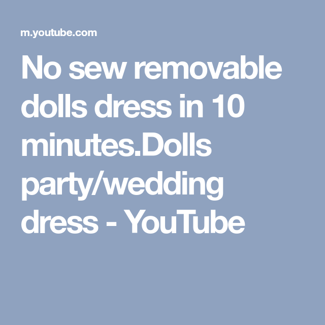 No sew removable dolls dress in 10 minutes.Dolls party/wedding dress - YouTube