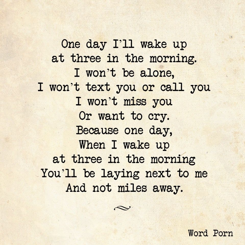 One Day I Ll Wake Up At Three In The Morning I Won T Be Alone I Won T Text Yo Waking Up Next To You Quotes Morning Quotes For Him Good Morning Quotes