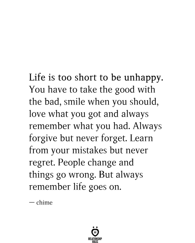 Life Is Too Short To Be Unhappy You Have To Take The Good With The Bad Smile When You Should Life Is Too Short Quotes Forgotten Quotes Mistake Quotes