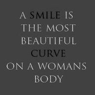 A smile is the most beautiful curve on a womans body.