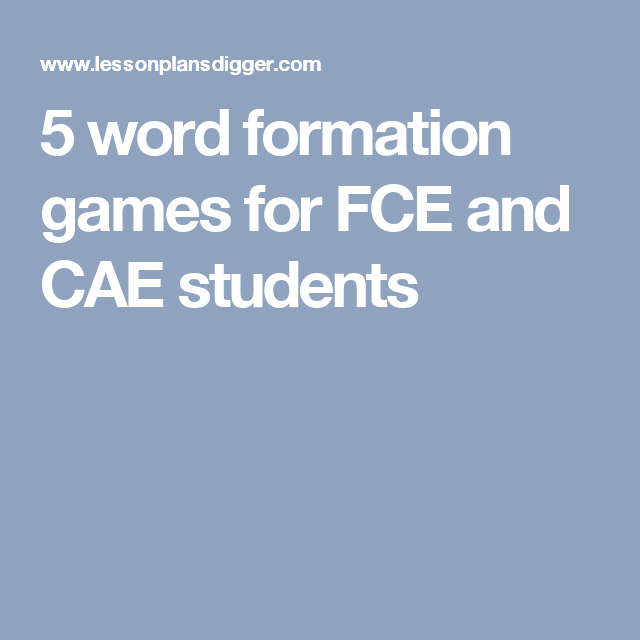 5 word formation games for FCE and CAE students | Games | Word