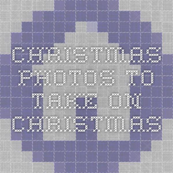 Christmas  Photos to take on Christmas