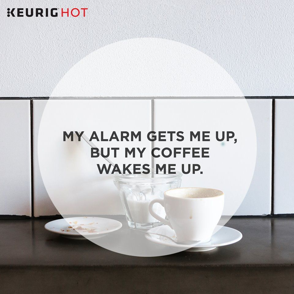"Why hit snooze when you can hit your Keurig ""BREW"" button? #coffeequote"