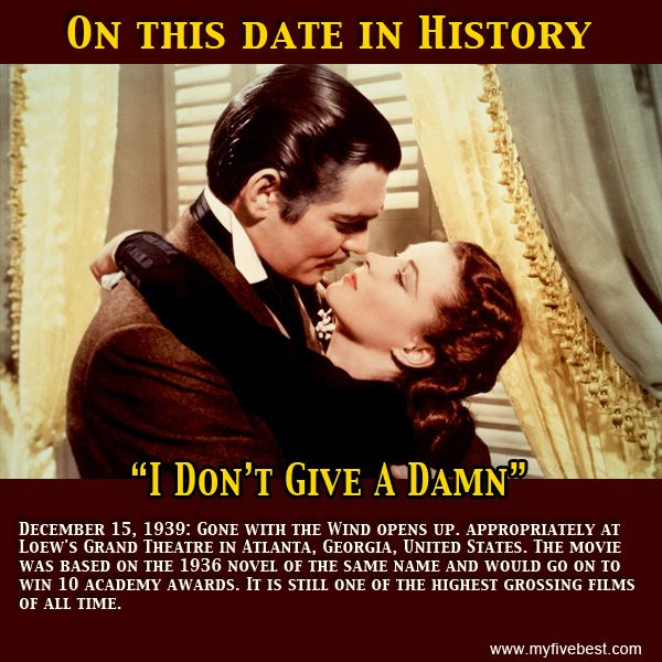 """Frankly, Scarlett, I don't give a damn!"" The iconic film premiered on this date in Atlanta, Georgia. Read more interesting trivia at http://www.myfivebest.com"