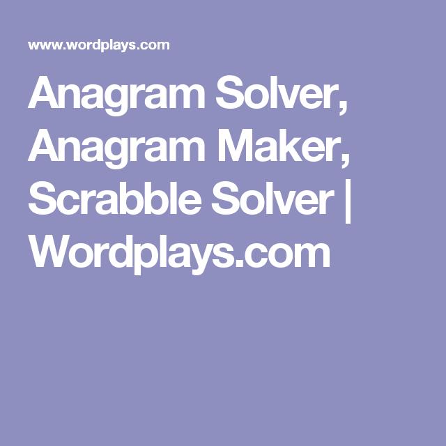 Anagram Solver, Anagram Maker, Scrabble Solver   Wordplays