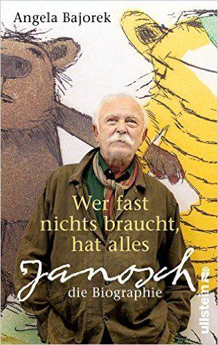 Wer fast nichts braucht, hat alles: Janosch - die Biographie: Amazon.de: Angela Bajorek, Paulina Schulz: Bücher