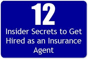 How To Get Hired As An Insurance Agent 12 Insider Secrets