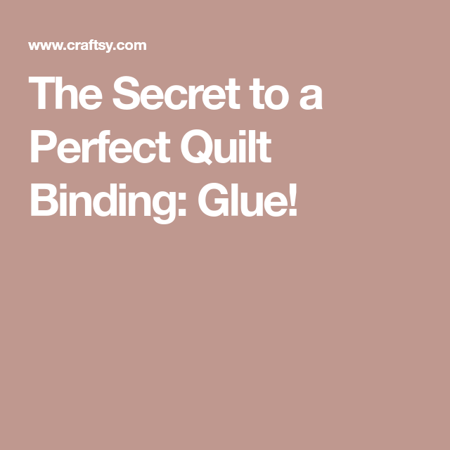 The Secret To A Perfect Quilt Binding: Glue! (With Images