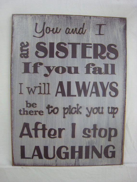 You and I are Sisters If you Fall I will always be there to pick you up, After I stop Laughing. Fun Comical Sign for Sisters, Sisters love