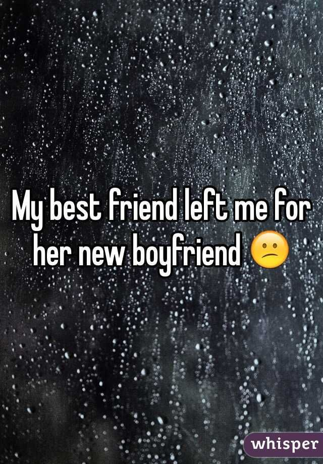 When your best friend ditches you for her boyfriend