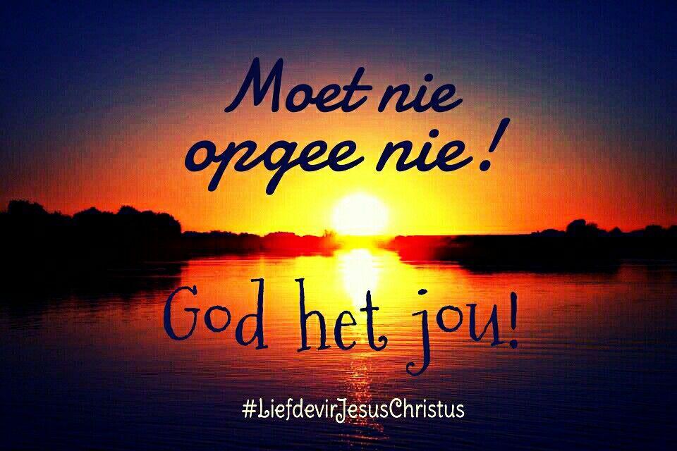 Moet nie opgee nie! #Godhetjou #LiefdevirJesusChristus