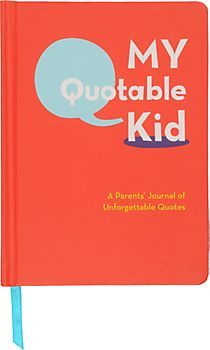 My Quotable Kid Journal...great idea...always want to remember the things that come out of their mouths