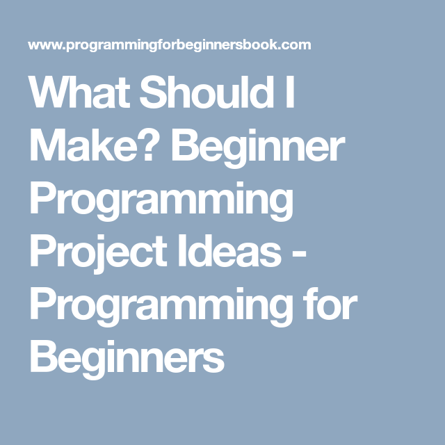 What Should I Make? Beginner Programming Project Ideas