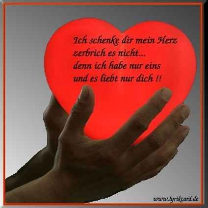 I give you my heart do not break it . then I have only one and it loves only you Ich schenke dir mein Herz zerbrich es nicht .
