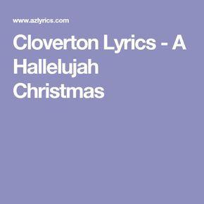 cloverton lyrics a hallelujah christmas music pinterest - Christmas Hallelujah Lyrics