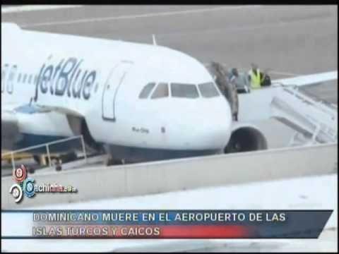 Dominicano muere en el Aeropuerto de las Islas Turcos y Caicos #Video - Cachicha.com