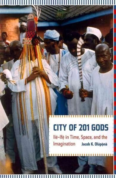 City of 201 Gods: Ile-ife in Time Space and the Imagination