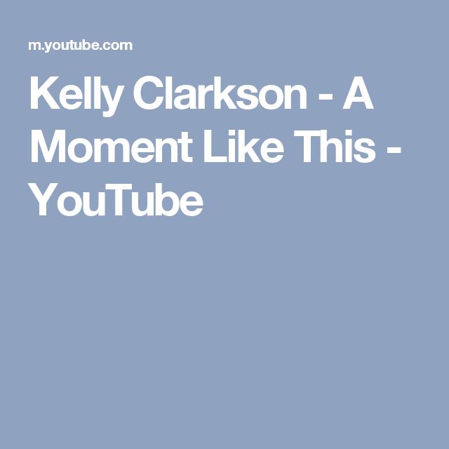 Kelly Clarkson A Moment Like This Youtube Kelly Clarkson Marry Me Lyrics Wedding Songs