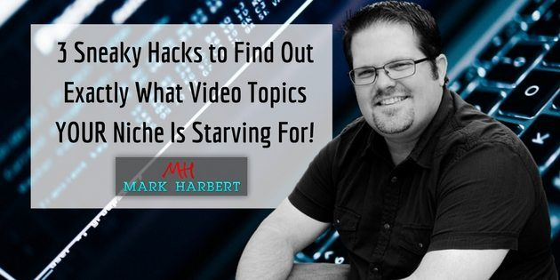 3 Sneaky Hacks to Find Out Exactly What Video Topics YOUR Niche Is Starving For!
