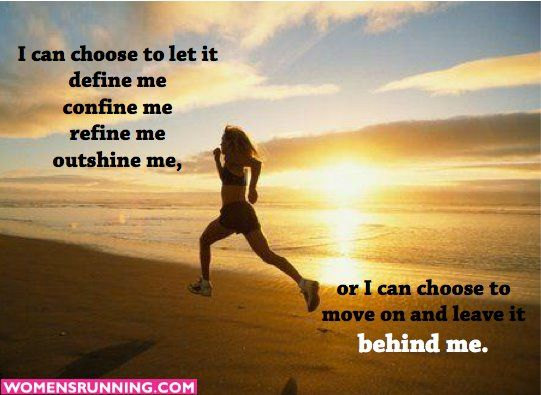 I can choose to let it   define me    confine me   refine me   outshine me,  or I can choose to leave it behind me.
