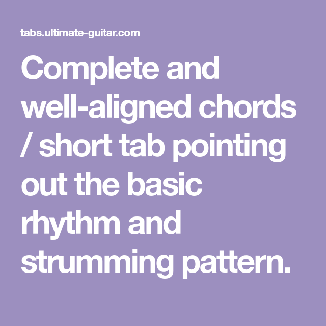 Complete And Well Aligned Chords Short Tab Pointing Out The Basic Rhythm And Strumming Pattern Basic Alignment Rhythms