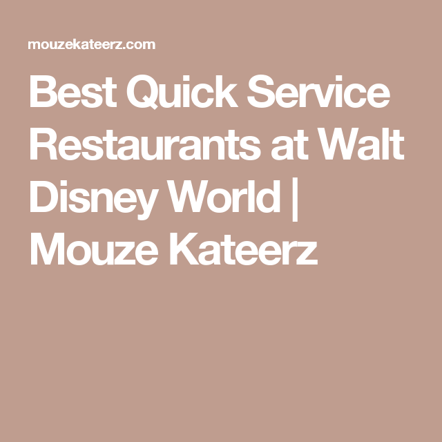 Best Quick Service Restaurants at Walt Disney World | Mouze Kateerz