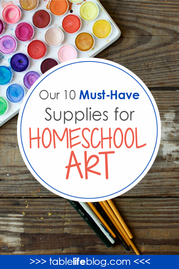 Our 10 Must Haves For Homeschool Art Homeschool Art Homeschool Art Projects Homeschool Art Curriculum