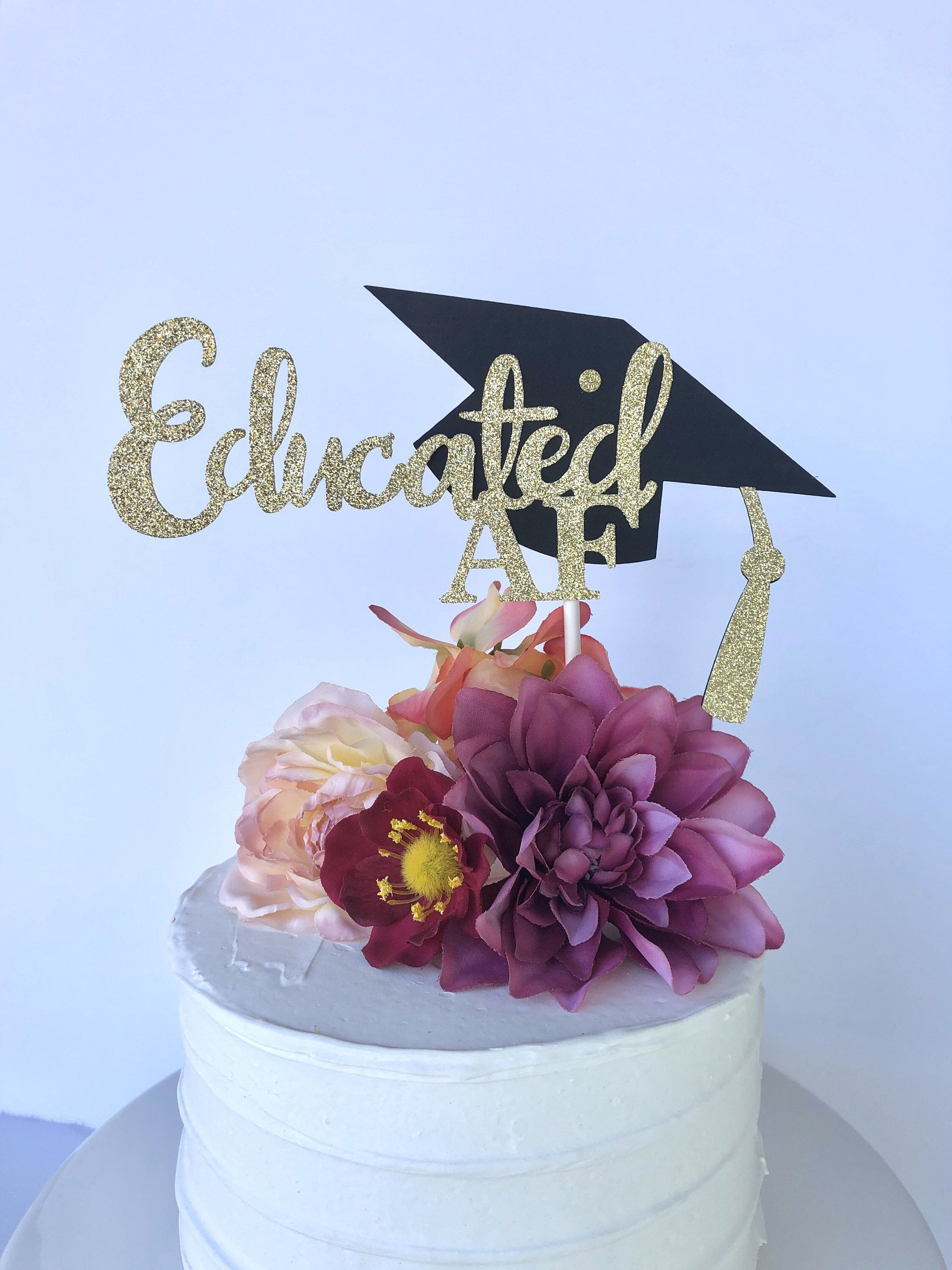 Graduation Glitter Educated Af Cake Topper Funny High School College Cake Topper Graduation Cake Toppers Graduation Party Cake College Graduation Cakes