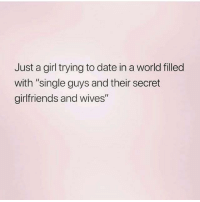Just a Girl Trying to Date in a World Filled With Single Guys and Their Secret Girlfriends and Wives 💯   Meme on ME.ME