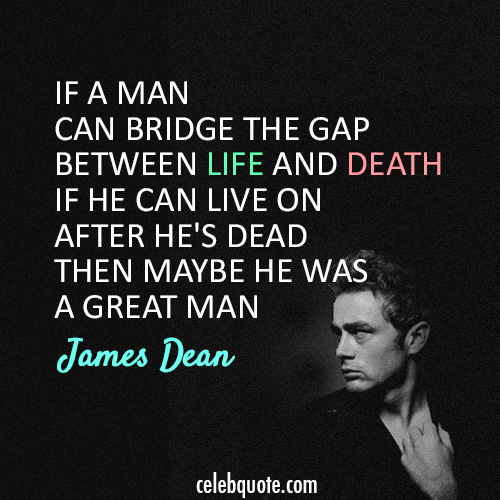 Famous Quotes About Life And Death Prepossessing James Dean Quote About Man Life Death  James Dean Quotes