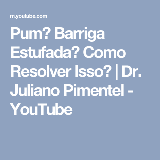 Pum? Barriga Estufada? Como Resolver Isso? | Dr. Juliano Pimentel - YouTube