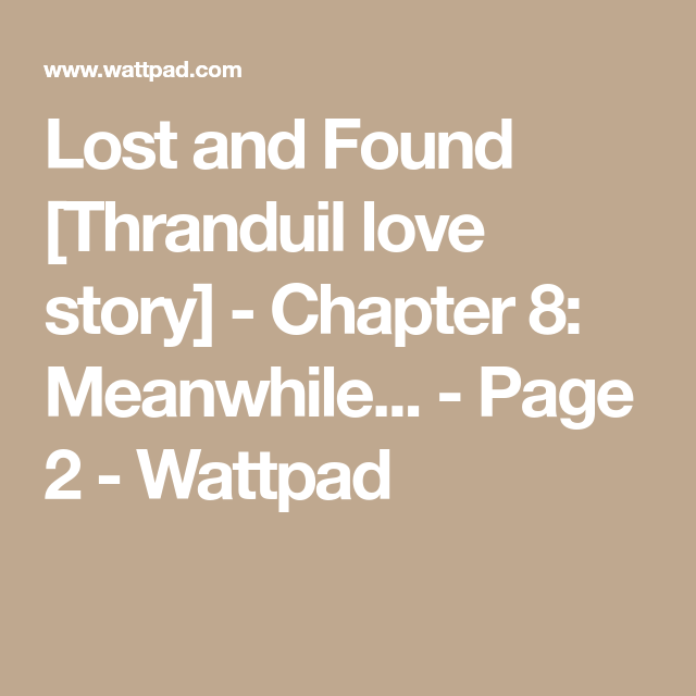 Lost And Found Thranduil Love Story Chapter 8 Meanwhile Love Story Thranduil Lost Found