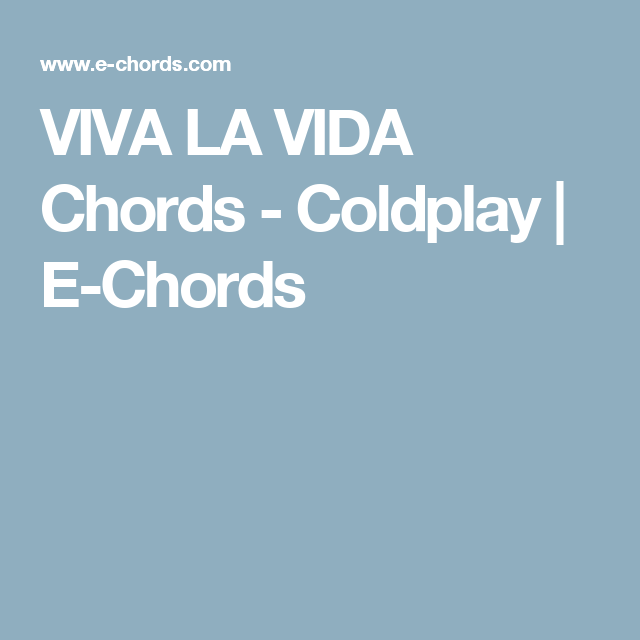 Viva La Vida Chords Coldplay E Chords Accordi Pinterest