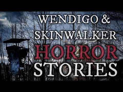 10 TRUE Scary Wendigo & Skinwalker Stories - YouTube | All Stories