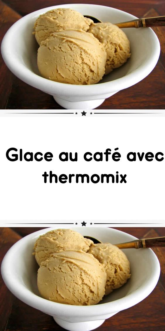 Glace au café avec thermomix | Recette thermomix dessert ...