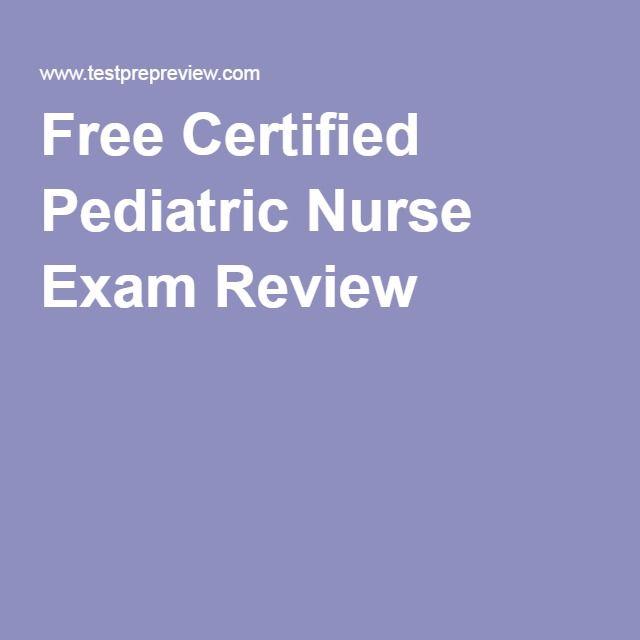 Free Certified Pediatric Nurse Exam Review | nursing | Pinterest ...