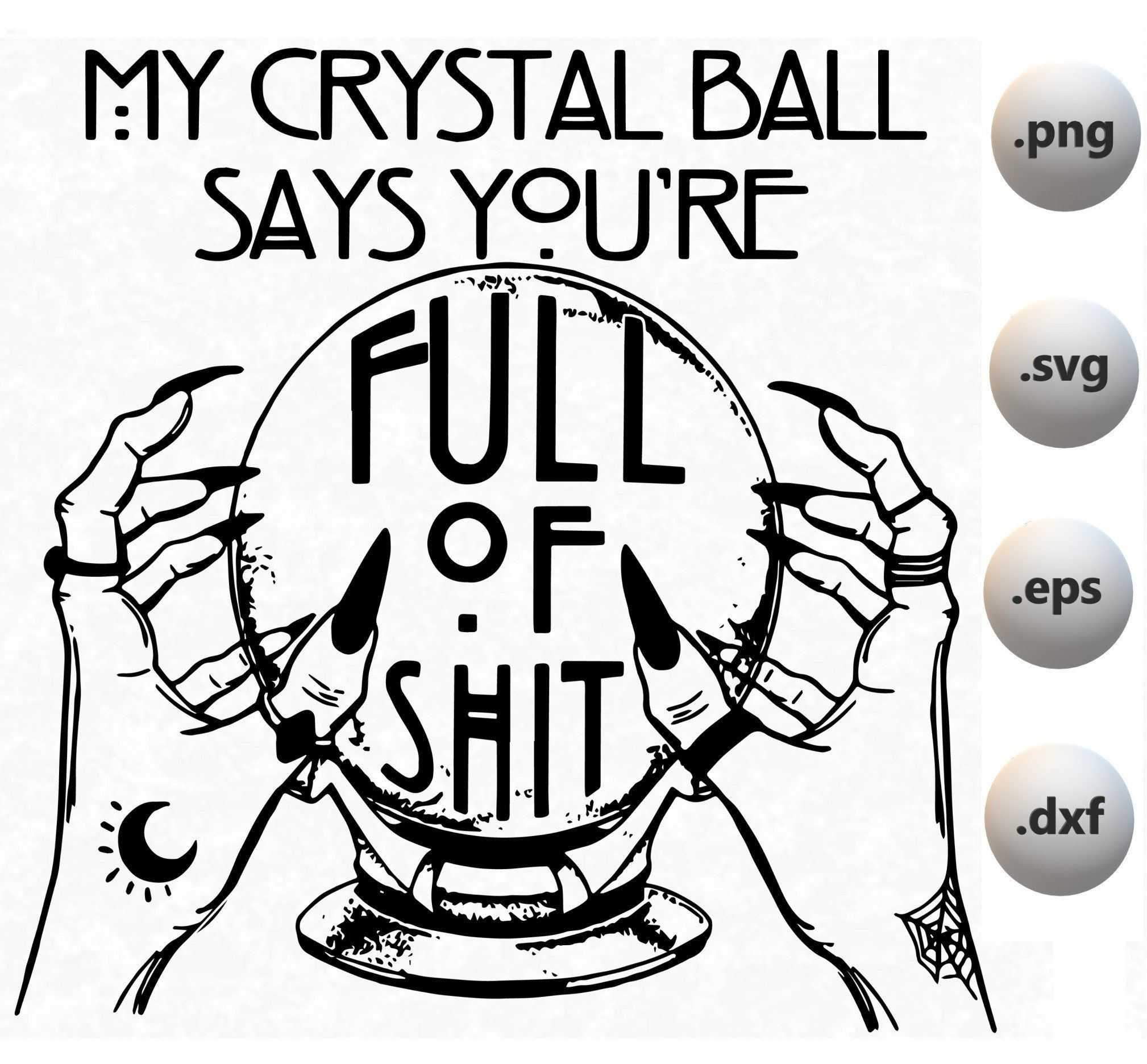 My Crystal Ball Says You Re Full Of Shit Svg Fortune Teller Svg Halloween Svg Cricut Printable Svg Shirt Design In 2021 Full Of Shit Crystal Ball Sayings