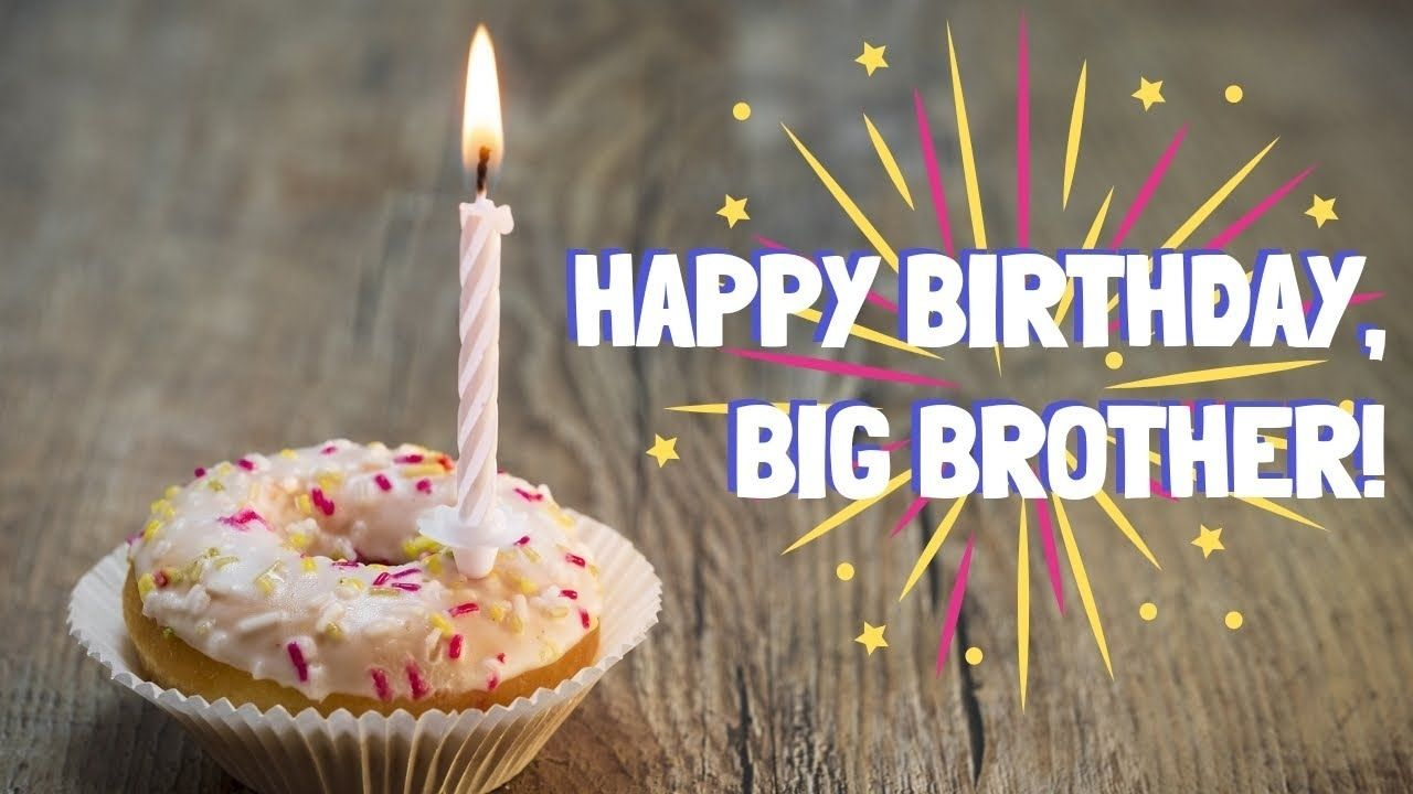 Happy Birthday Big Bro Intended For Birthday Party Birthday Ideas Make It Happy Birthday Big Brother Birthday Wishes For Brother Birthday Message For Brother