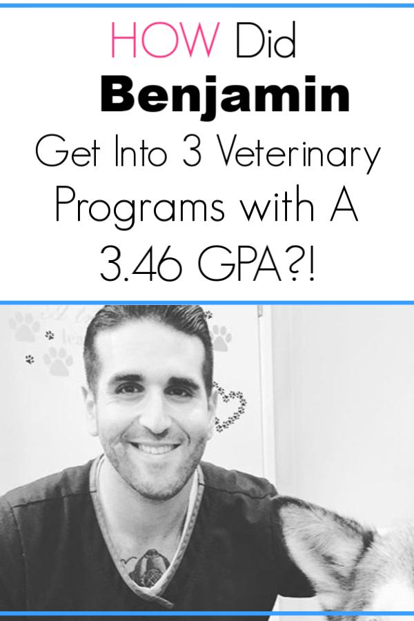 Benjamin's GPA was a 3.46 and He Got Into 3 Vet Schools