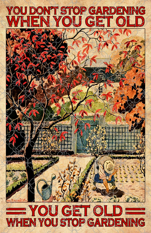 You Don't Stop Gardening When You Get Old Poster, Gardening Poster, Vintage Poster, Gardening Gift, Garden Poster, Gardening Wall Art