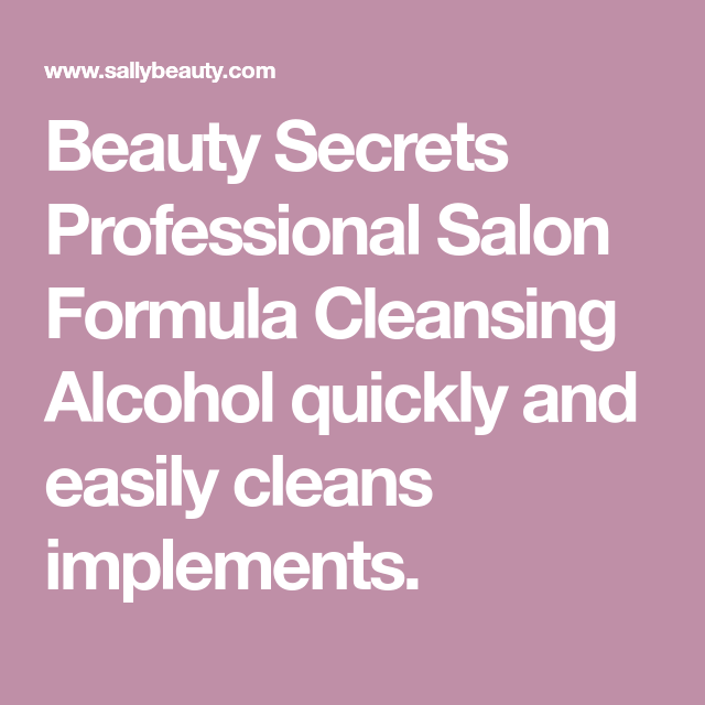 Beauty Secrets Professional Salon Formula Cleansing Alcohol Quickly And Easily Cleans Implements Beauty Secrets Alcohol Salons