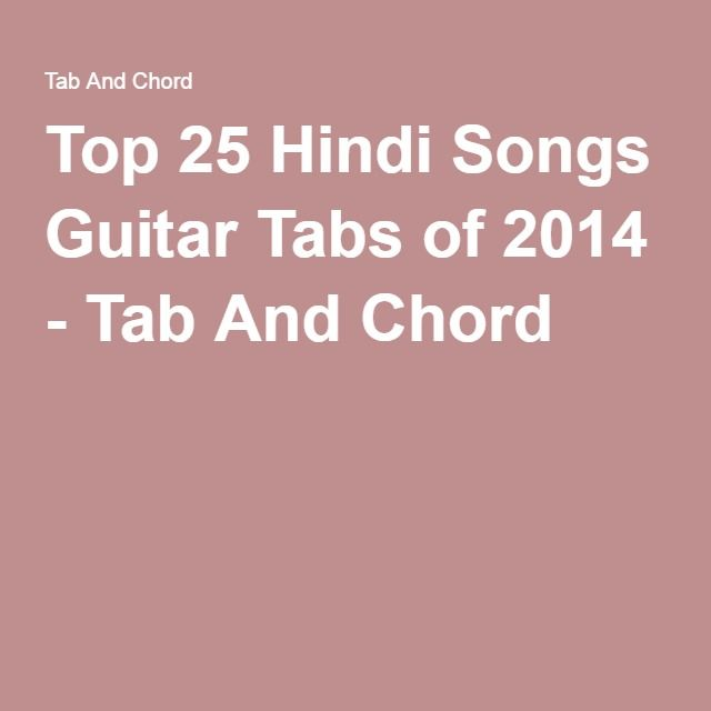 Top 25 Hindi Songs Guitar Tabs Of 2014 Tab And Chord Knowledge